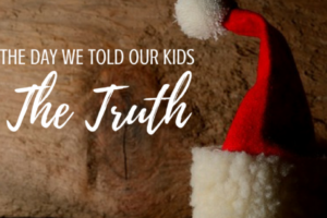 The Day We Told Our Kids the Truth - Columbia SC Moms Blog