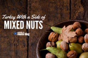 Turkey With a Side of Mixed Nuts - Columbia SC Moms Blog