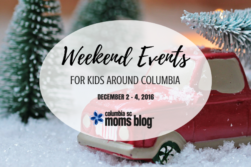 Weekend Events for Kids {Dec. 2 - 4, 2016} Columbia SC Moms Blog
