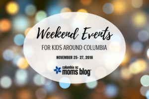 Weekend Events for Kids {Nov. 25-27} - Columbia SC Moms Blog