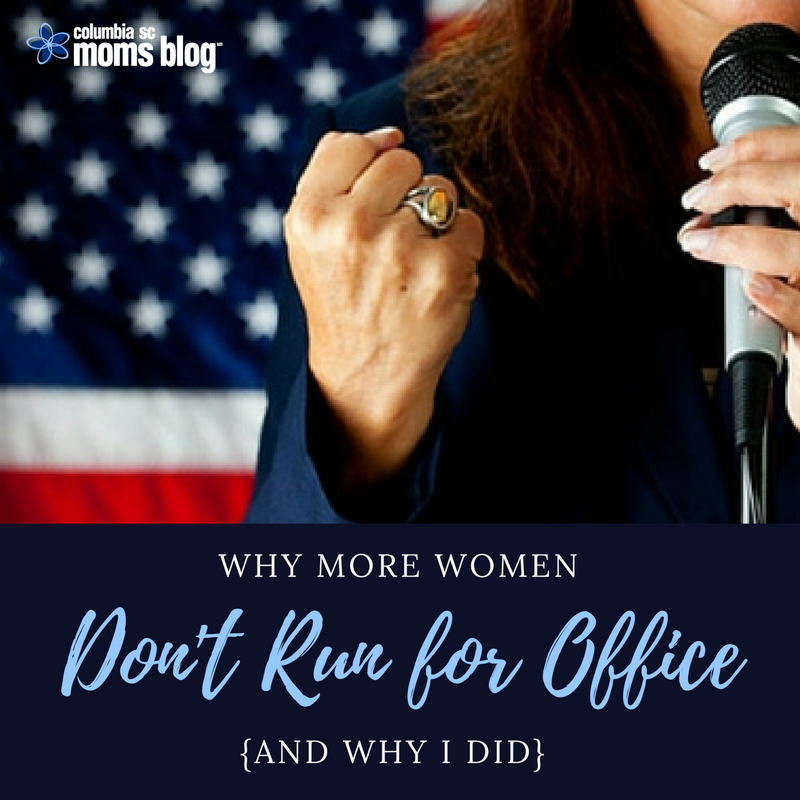 Why More Women Don't Run for Office {And Why I Did} | Columbia SC Moms Blog