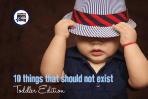10 Things That Should NOT Exist {Toddler Edition} | Columbia SC Moms Blog