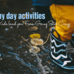 6 Rainy Day Activities to Keep Kids (and you) From Going Stir Crazy
