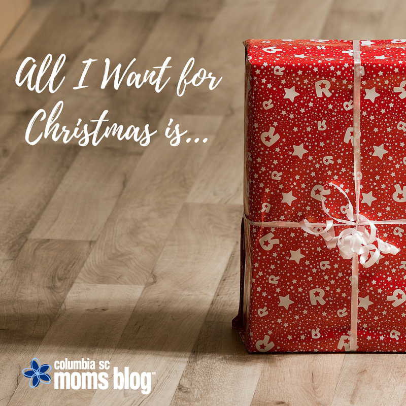 All I Want for Christmas is.... | Columbia SC Moms Blog
