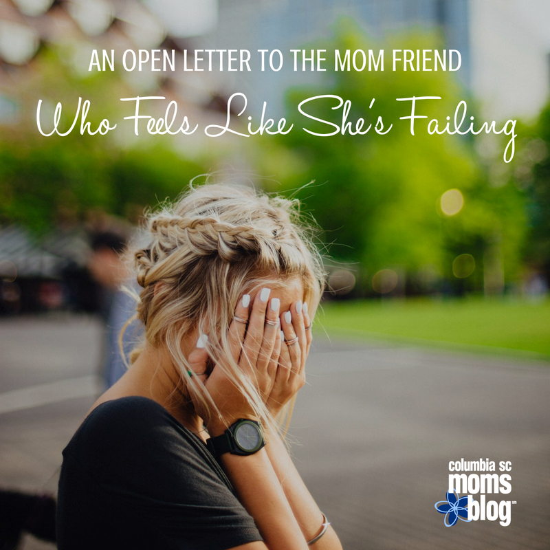 An Open Letter to a Mom Friend Who Feels like She is Failing | Columbia SC Moms Blog