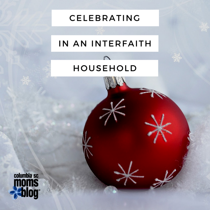 Celebrating in an Interfaith Household   Columbia SC Moms Blog