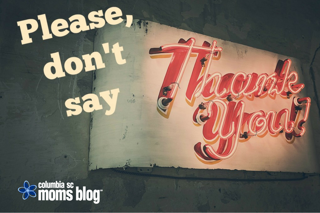 """Please, Don't Say """"Thank You"""" 