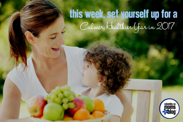 his Week, Set Yourself Up for a Calmer, Healthier Year in 2016 - Columbia SC Moms Blog