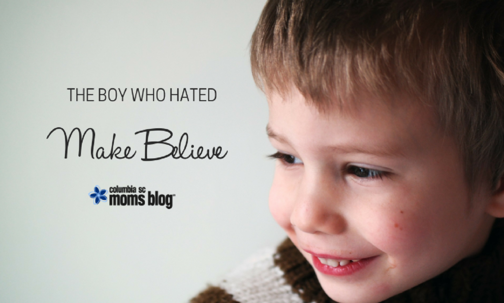 The Boy Who Hated Make Believe - Columbia SC Moms Blog