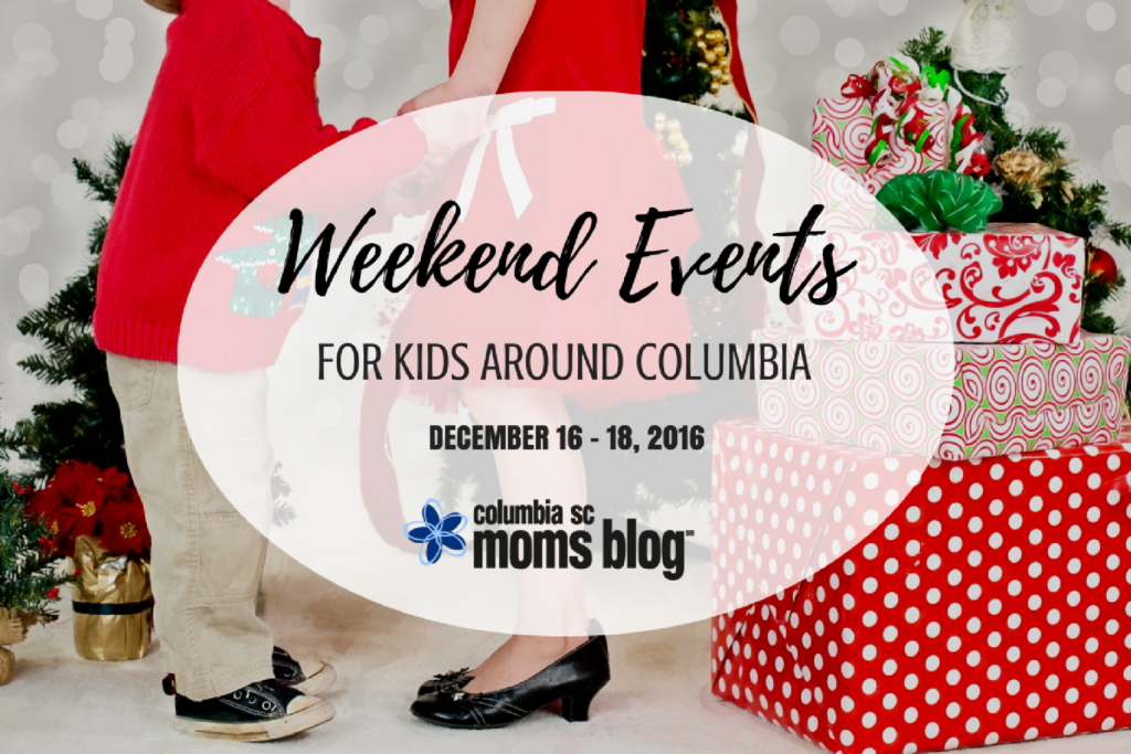 Weekend Events for Kids Around Columbia December 16, 17, 18, 2016 | Columbia SC Moms Blog