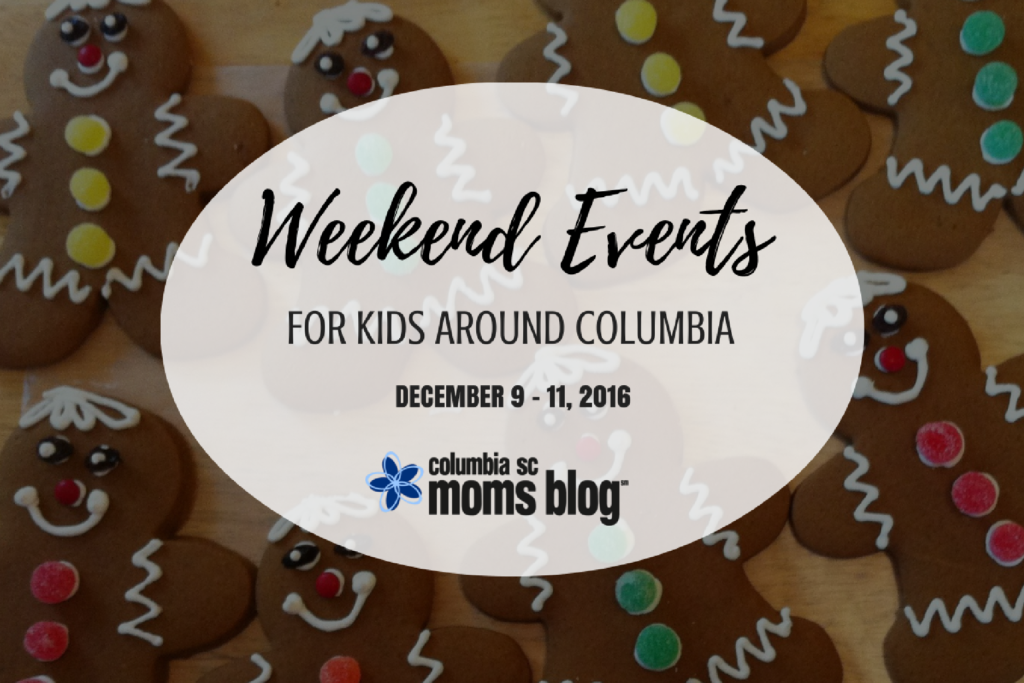Weekend Events for Kids in Columbia - Dec. 9-11, 2016 - Columbia SC Moms Blog