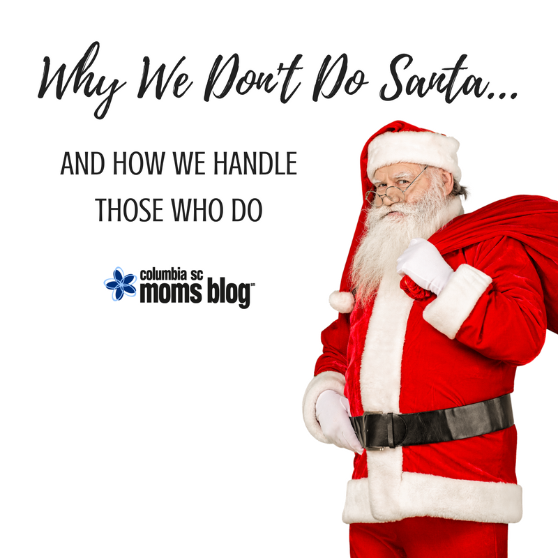 Why We Don't Do Santa … and How We Handle Those Who Do | Columbia SC Moms Blog