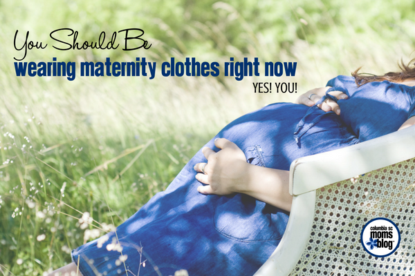 You Should Be Wearing Maternity Clothes Right Now (Yes! You!) | Columbia SC Moms Blog