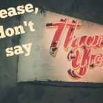 "Please, Don't Say ""Thank You"""
