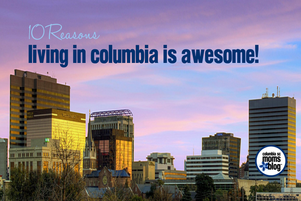 10 Reasons Living in Columbia is Awesome | Columbia SC Moms Blog