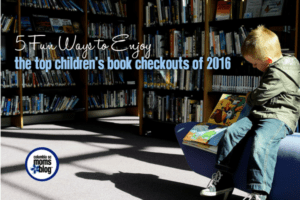 5 Fun Ways to Enjoy the Top Children's Book Checkouts of 2016 | Columbia SC Moms Blog