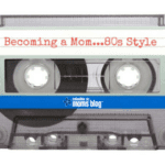 Becoming a Mom … 80s Style