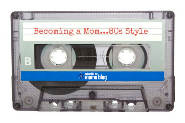 Becoming a Mom ... 80s Style | Columbia SC Moms Blog