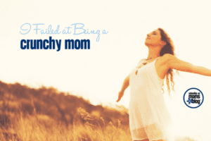 I Failed at Being a Crunchy Mom | Columbia SC Moms Blog
