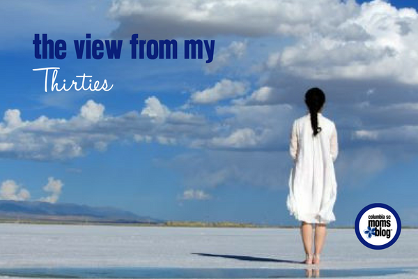 The View From My Thirties | Columbia SC Moms Blog