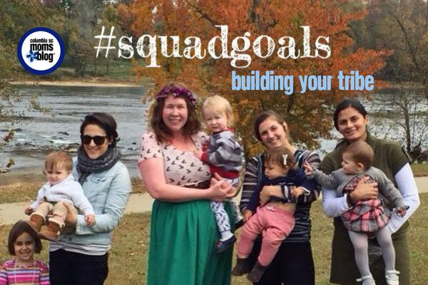 Squad Goals :: Building Your Tribe | Columbia SC Moms Blog