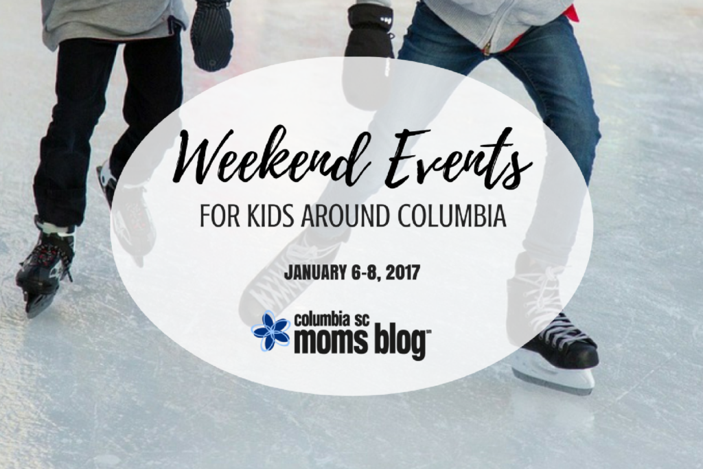 Weekend Events for Kids {Jan. 6 – 8} | Columbia SC Moms Blog