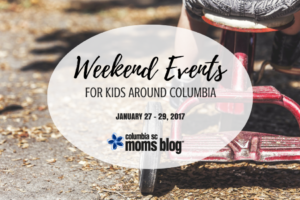 Weekend Events for Kids -January 27 - 29 - Columbia SC Moms Blog