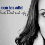 When Mom has ADHD :: The Good, Bad and Ugly