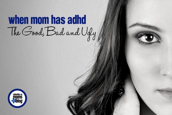 When Mom has ADHD :: The Good, Bad and Ugly | Columbia SC Moms Blog