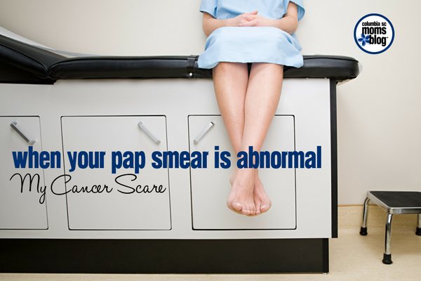 When Your Pap Smear is Abnormal :: My Cancer Scare | Columbia SC Moms Blog