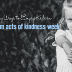 5 Easy Ways to Engage Kids in Random Acts of Kindness Week