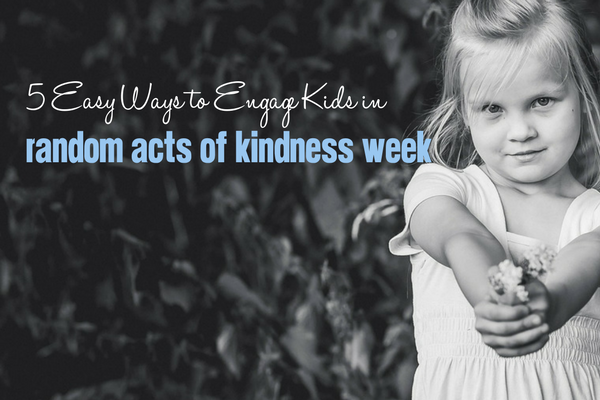 5 Easy Ways to Engage Kids in Random Acts of Kindness Week | Columbia SC Moms Blog