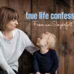 True Life Confessions From an Imperfect Mom
