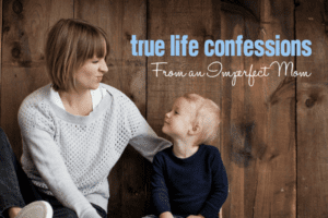 True Life Confessions From an Imperfect Mom | Columbia SC Moms Blog