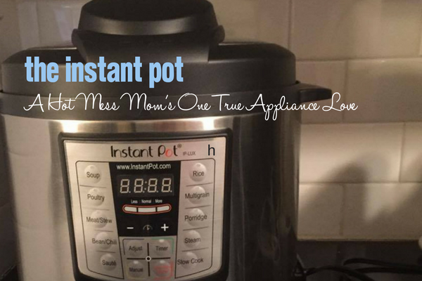 Instant Pot - A Hot Mess Mom's One True Appliance Love | Columbia SC Moms Blog