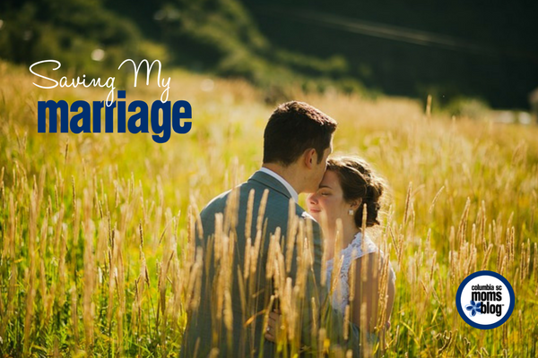Saving My Marriage | Columbia SC Moms Blog