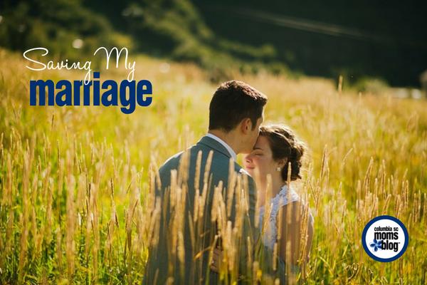 Saving My Marriage | Columbia SC Moms Blog