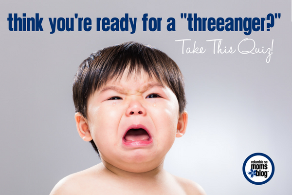 Think You're Ready for a Threeanger? Take This Quiz! | Columbia SC Moms Blog