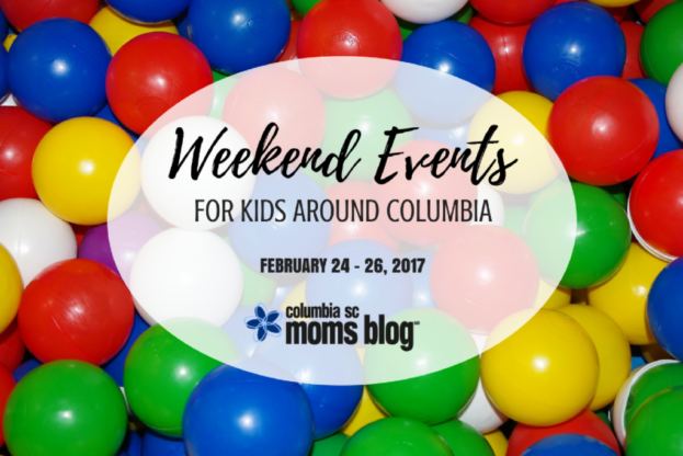 Weekend Events for Kids - February 24 - 26, 2017 | Columbia SC Moms Blog