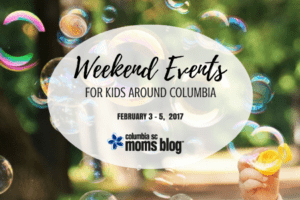 Weekend Events for Kids - February 3 - 5 - Columbia SC Moms Blog