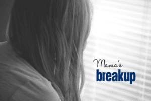 Mama's Breakup | Columbia SC Moms Blog