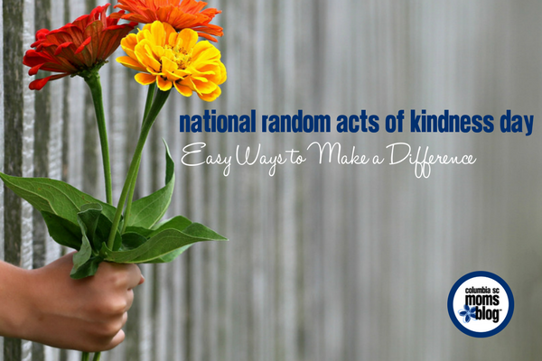 National Random Acts of Kindness Day | Columbia SC Moms Blog