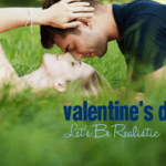 Valentine's Day :: Let's Be Realistic