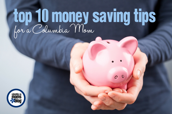 Top 10 Money Saving Tips for a Columbia Mom | Columbia SC Moms Blog