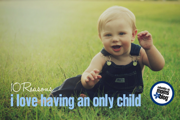 10 Reasons I Love Having an Only Child | Columbia SC Moms Blog