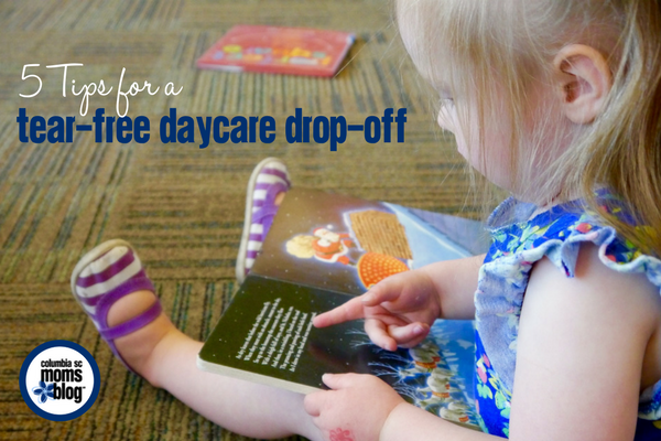 5 Tips for a Tear-Free Daycare Drop-Off | Columbia SC Moms Blog