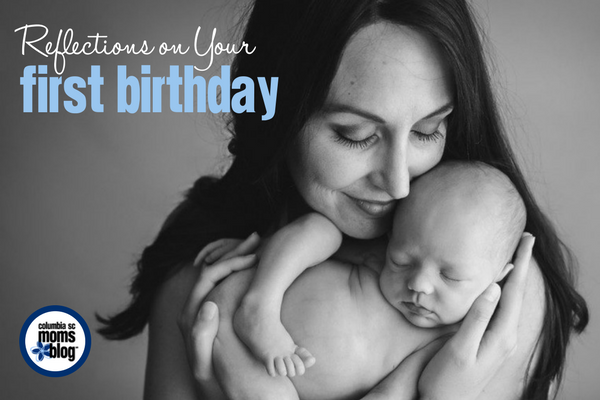 Reflections on Your First Birthday | Columbia SC Moms Blog