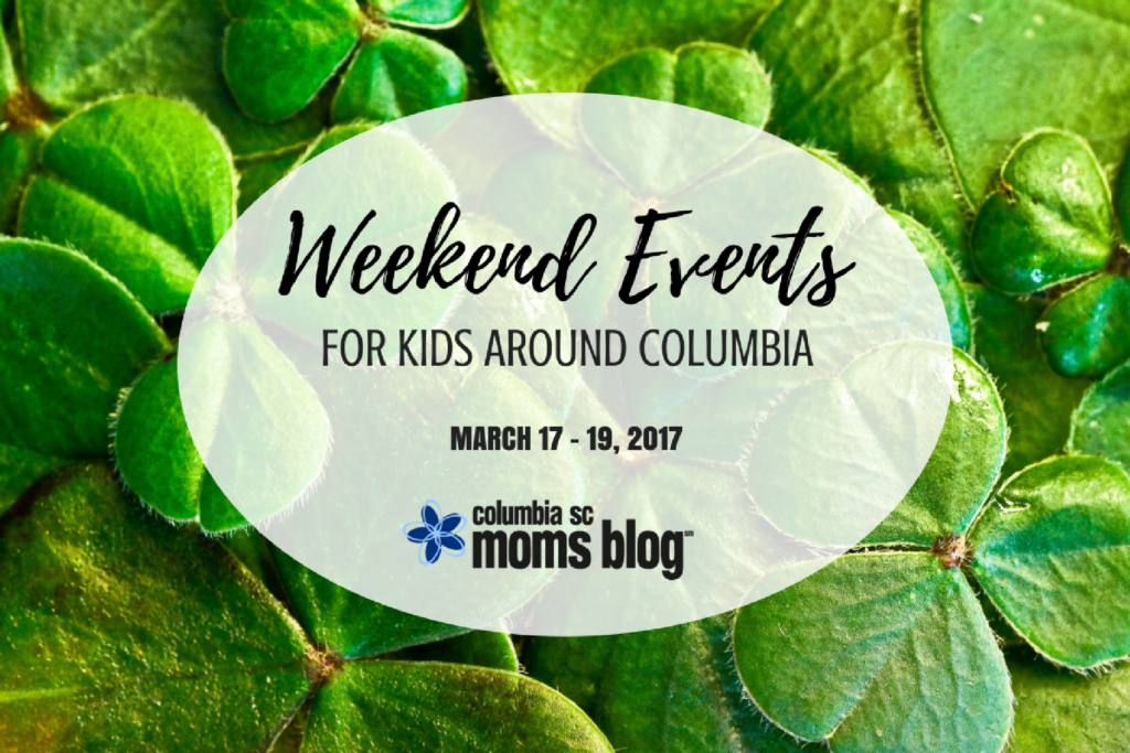 Weekend Events for Kids - March 17 - 19 | Columbia SC Moms Blog