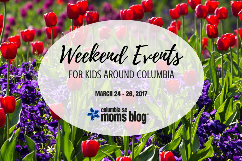 Weekend Events for Kids - March 24 - 26, 2017 | Columbia SC Moms Blog