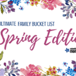 The Ultimate Family Bucket List :: Spring Edition